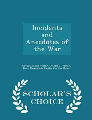 Incidents and Anecdotes of the War - Scholar's Choice Edition af Orville James Victor