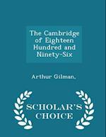 The Cambridge of Eighteen Hundred and Ninety-Six - Scholar's Choice Edition af Gilman Arthur
