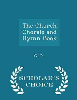 The Church Chorale and Hymn Book - Scholar's Choice Edition af G. P