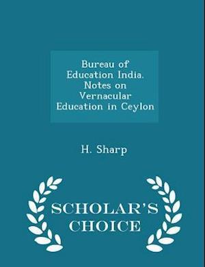 Bureau of Education India. Notes on Vernacular Education in Ceylon - Scholar's Choice Edition af H. Sharp