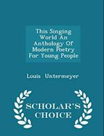 This Singing World an Anthology of Modern Poetry for Young People - Scholar's Choice Edition af Louis Untermeyer