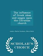 The Influence of Greek Ideas and Usages Upon the Christian Church - Scholar's Choice Edition af Andrew Martin Fairbairn