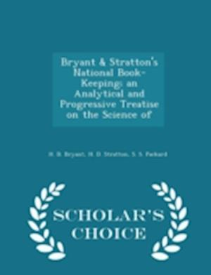 Bryant & Stratton's National Book-Keeping; An Analytical and Progressive Treatise on the Science of - Scholar's Choice Edition af H. B. Bryant, S. S. Packard, H. D. Stratton