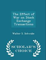 The Effect of War on Stock Exchange Transactions - Scholar's Choice Edition af Walter S. Schwabe