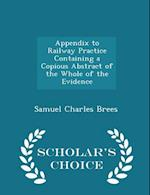 Appendix to Railway Practice Containing a Copious Abstract of the Whole of the Evidence - Scholar's Choice Edition af Samuel Charles Brees