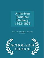 American Political History 1763-1876 - Scholar's Choice Edition af James Albert Woodburn