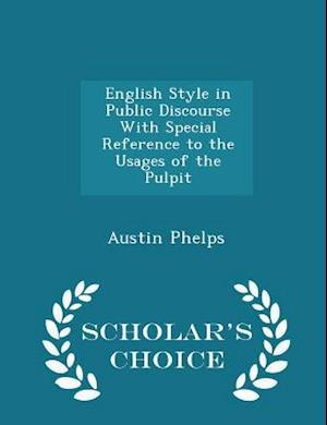 English Style in Public Discourse with Special Reference to the Usages of the Pulpit - Scholar's Choice Edition af Austin Phelps