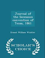 Journal of the Secession Convention of Texas, 1861 - Scholar's Choice Edition af Ernest William Winkler