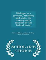 Michigan as a Province, Territory and State, the Twenty-Sixth Member of the Federal Union - Scholar's Choice Edition af Clarence M. Burton, Henry M. Utley, Byron M. Cutcheon