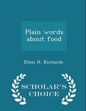 Plain Words about Food - Scholar's Choice Edition af Ellen H. Richards