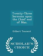 Twenty-Three Sermons Upon the Chief End of Man. - Scholar's Choice Edition af Gilbert Tennent