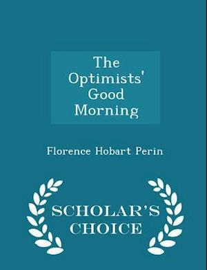 The Optimists' Good Morning - Scholar's Choice Edition af Florence Hobart Perin