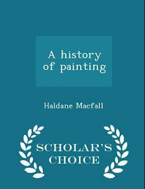 A History of Painting - Scholar's Choice Edition af Haldane Macfall