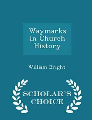 Waymarks in Church History - Scholar's Choice Edition af William Bright