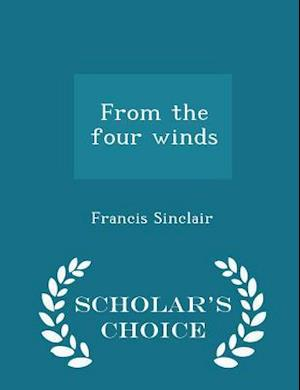 From the Four Winds - Scholar's Choice Edition af Francis Sinclair