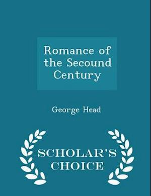 Romance of the Secound Century - Scholar's Choice Edition af George Head