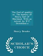 The Fool of Quality; Or, the History of Henry Earl of Moreland. with an Introd. by W.P. Strickland a - Scholar's Choice Edition af Henry Brooke