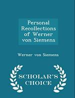 Personal Recollections of Werner Von Siemens - Scholar's Choice Edition af Werner Von Siemens