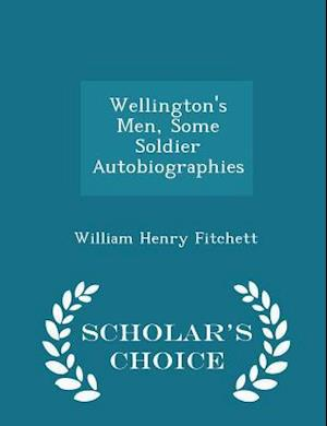 Wellington's Men, Some Soldier Autobiographies - Scholar's Choice Edition af William Henry Fitchett