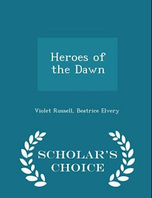 Heroes of the Dawn - Scholar's Choice Edition af Beatrice Elvery, Violet Russell