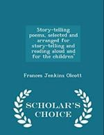 Story-Telling Poems, Selected and Arranged for Story-Telling and Reading Aloud and for the Children' - Scholar's Choice Edition af Frances Jenkins Olcott