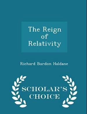 The Reign of Relativity - Scholar's Choice Edition af Richard Burdon Haldane