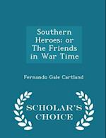 Southern Heroes; Or the Friends in War Time - Scholar's Choice Edition af Fernando Gale Cartland