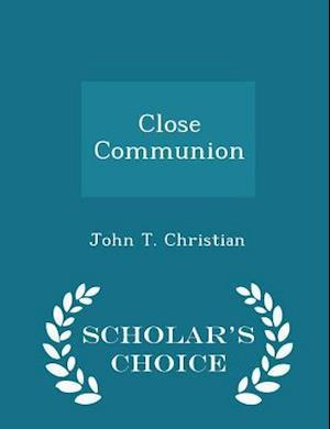 Close Communion - Scholar's Choice Edition af John T. Christian