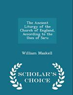 The Ancient Liturgy of the Church of England, According to the Uses of Saru - Scholar's Choice Edition af William Maskell