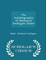 The Autobiography of Nathaniel Southgate Shaler - Scholar's Choice Edition af Nathaniel Southgate Shaler