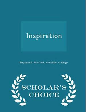 Inspiration - Scholar's Choice Edition af Benjamin B. Warfield, Archibald a. Hodge