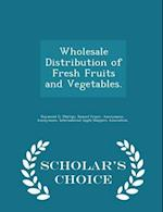 Wholesale Distribution of Fresh Fruits and Vegetables. - Scholar's Choice Edition af Raymond G. Phillips, Samuel Fraser