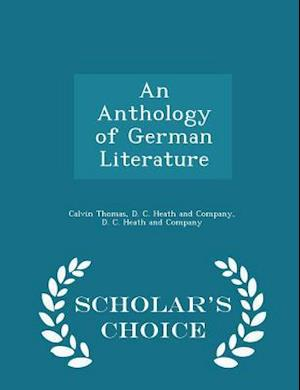 An Anthology of German Literature - Scholar's Choice Edition af Calvin Thomas