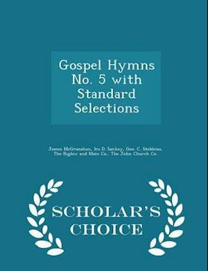 Gospel Hymns No. 5 with Standard Selections - Scholar's Choice Edition af Ira D. Sankey, Geo C. Stebbins, James Mcgranahan