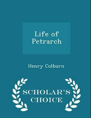 Life of Petrarch - Scholar's Choice Edition af Henry Colburn