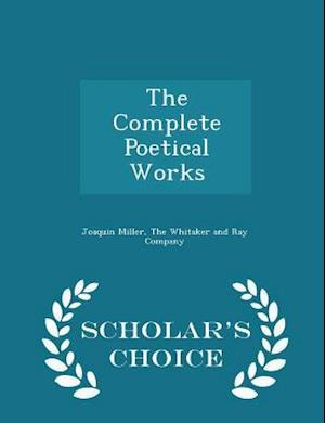 The Complete Poetical Works - Scholar's Choice Edition af Joaquin Miller