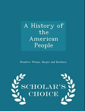 A History of the American People - Scholar's Choice Edition af Woodrow Wilson