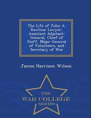 The Life of John A. Rawlins af James Harrison Wilson