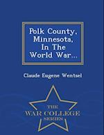Polk County, Minnesota, in the World War... - War College Series af Claude Eugene Wentsel