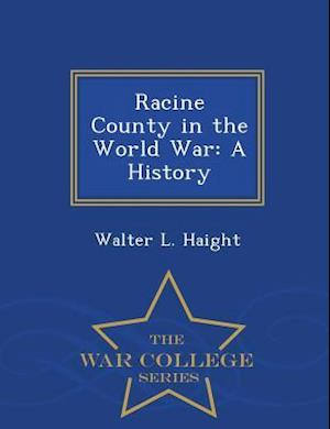 Racine County in the World War af Walter L. Haight