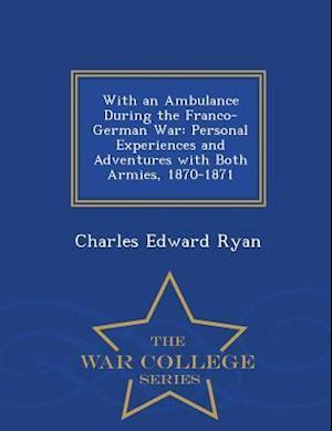 With an Ambulance During the Franco-German War af Charles Edward Ryan