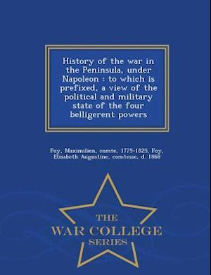 History of the War in the Peninsula, Under Napoleon af Maximilien Foy