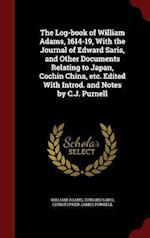 The Log-Book of William Adams, 1614-19, with the Journal of Edward Saris, and Other Documents Relating to Japan, Cochin China, Etc. Edited with Introd af William Adams, Christopher James Purnell, Edward Saris