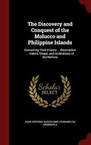 The Discovery and Conquest of the Molucco and Philippine Islands af Bartolome Leonardo De Argensola, John Stevens