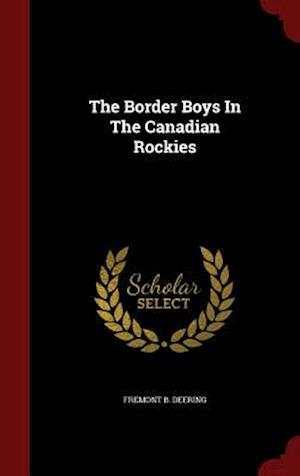 The Border Boys in the Canadian Rockies af Fremont B. Deering
