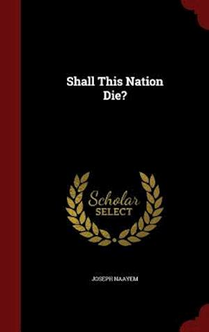 Shall This Nation Die? af Joseph Naayem