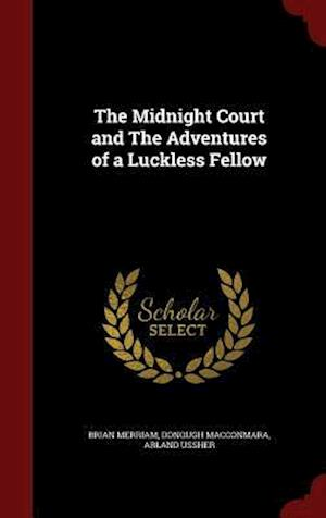 The Midnight Court and the Adventures of a Luckless Fellow af Brian Merriam, Arland Ussher, Donough Macconmara