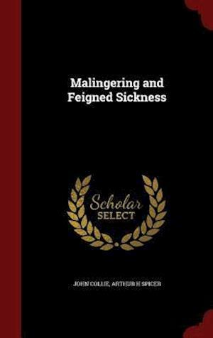 Malingering and Feigned Sickness af Arthur H. Spicer, John Collie