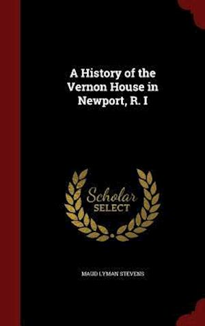 A History of the Vernon House in Newport, R. I af Maud Lyman Stevens