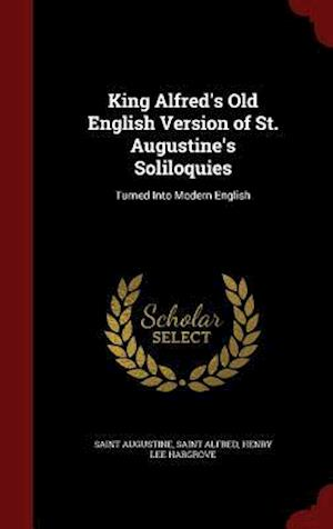 King Alfred's Old English Version of St. Augustine's Soliloquies af Henry Lee Hargrove, Saint Augustine of Hippo, Saint Alfred